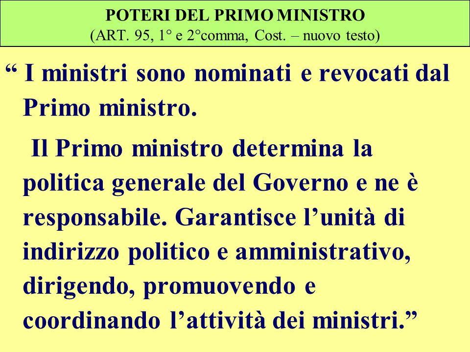 POTERI DEL PRIMO MINISTRO (ART. 95, 1° e 2°comma, Cost. – nuovo testo) I ministri sono nominati e revocati dal Primo ministro. Il Primo ministro deter