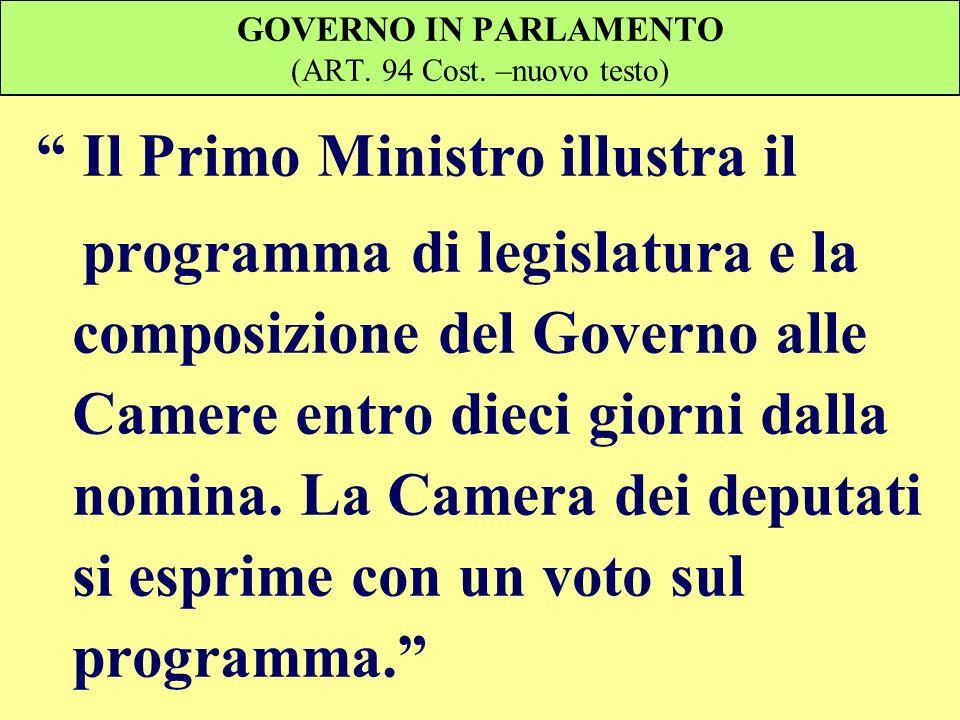 GOVERNO IN PARLAMENTO (ART. 94 Cost. –nuovo testo) Il Primo Ministro illustra il programma di legislatura e la composizione del Governo alle Camere en