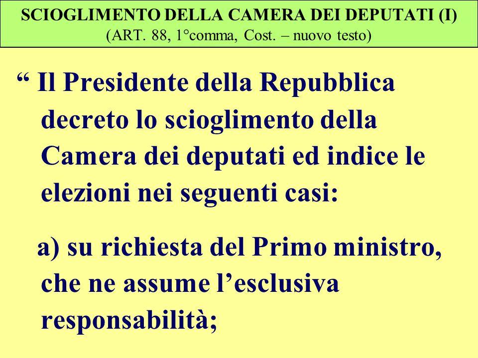 SCIOGLIMENTO DELLA CAMERA DEI DEPUTATI (I) (ART. 88, 1°comma, Cost. – nuovo testo) Il Presidente della Repubblica decreto lo scioglimento della Camera