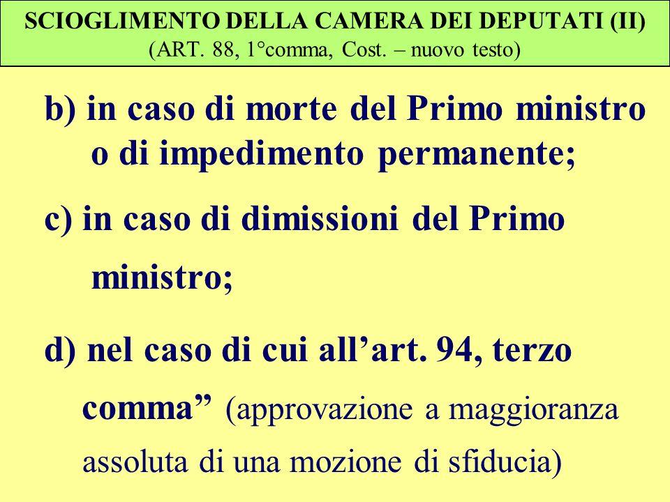 SCIOGLIMENTO DELLA CAMERA DEI DEPUTATI (II) (ART. 88, 1°comma, Cost. – nuovo testo) b) in caso di morte del Primo ministro o di impedimento permanente