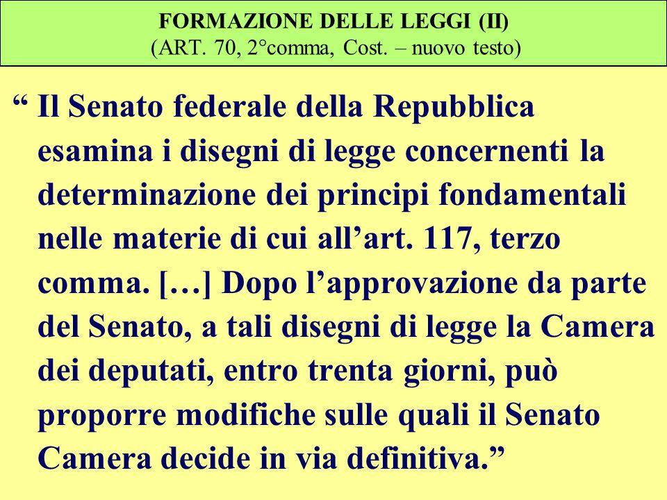 FORMAZIONE DELLE LEGGI (II) (ART. 70, 2°comma, Cost. – nuovo testo) Il Senato federale della Repubblica esamina i disegni di legge concernenti la dete