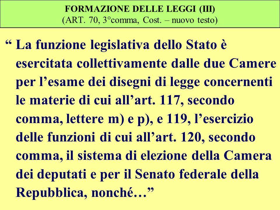 FORMAZIONE DELLE LEGGI (III) (ART. 70, 3°comma, Cost. – nuovo testo) La funzione legislativa dello Stato è esercitata collettivamente dalle due Camere