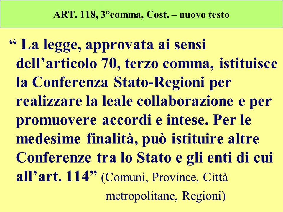 ART. 118, 3°comma, Cost. – nuovo testo La legge, approvata ai sensi dellarticolo 70, terzo comma, istituisce la Conferenza Stato-Regioni per realizzar