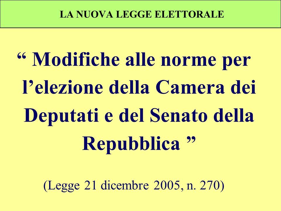 LA NUOVA LEGGE ELETTORALE Modifiche alle norme per lelezione della Camera dei Deputati e del Senato della Repubblica (Legge 21 dicembre 2005, n. 270)