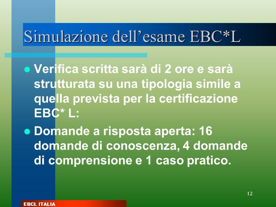 EBCL ITALIA 12 Simulazione dellesame EBC*L Verifica scritta sarà di 2 ore e sarà strutturata su una tipologia simile a quella prevista per la certific
