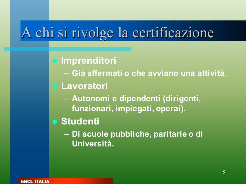 EBCL ITALIA 5 A chi si rivolge la certificazione Imprenditori –Già affermati o che avviano una attività. Lavoratori –Autonomi e dipendenti (dirigenti,