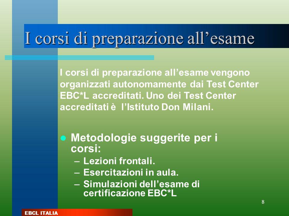 EBCL ITALIA 8 I corsi di preparazione allesame Metodologie suggerite per i corsi: –Lezioni frontali. –Esercitazioni in aula. –Simulazioni dellesame di