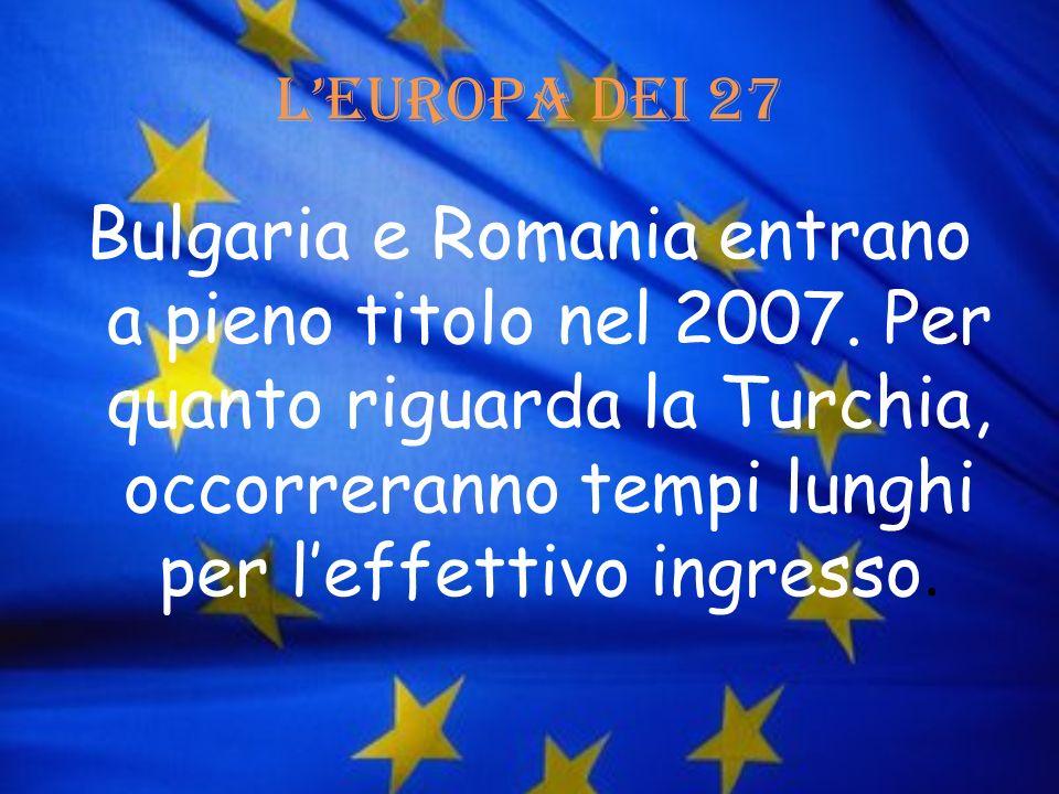 LEuropa dei 27 Bulgaria e Romania entrano a pieno titolo nel 2007. Per quanto riguarda la Turchia, occorreranno tempi lunghi per leffettivo ingresso.