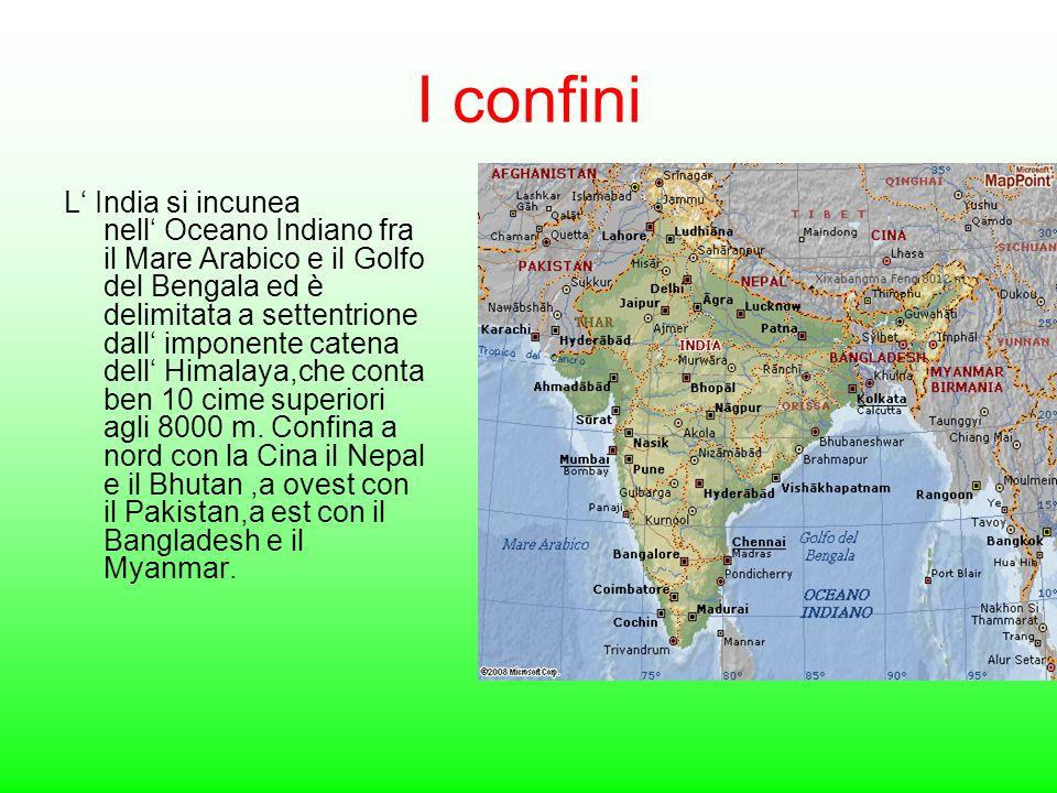 I confini L India si incunea nell Oceano Indiano fra il Mare Arabico e il Golfo del Bengala ed è delimitata a settentrione dall imponente catena dell