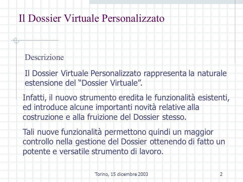 Torino, 15 dicembre 20033 Il Dossier Virtuale Personalizzato Caratteristiche Costruzione dinamica e flessibile del dossier mediante leditor integrato.