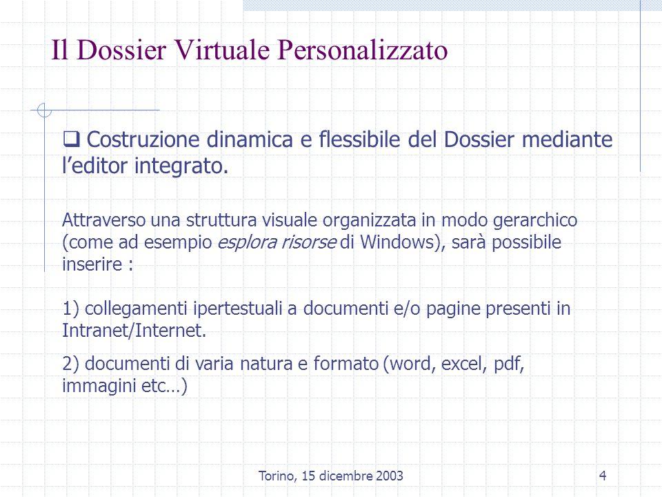 Torino, 15 dicembre 20035 Il Dossier Virtuale Personalizzato Caratteristiche Costruzione dinamica e flessibile del dossier mediante leditor integrato.