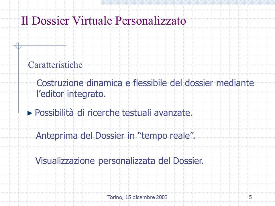 Torino, 15 dicembre 20036 Il Dossier Virtuale Personalizzato Possibilità di ricerche testuali avanzate Lo strumento permette di effettuare ricerche testuali con un livello di dettaglio variabile.