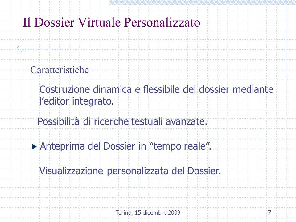 Torino, 15 dicembre 20038 Il Dossier Virtuale Personalizzato Anteprima del Dossier in tempo reale Durante la fase di costruzione di un Dossier o al termine, sarà possibile ottenere unanteprima di visualizzazione mediante unapposita funzionalità.