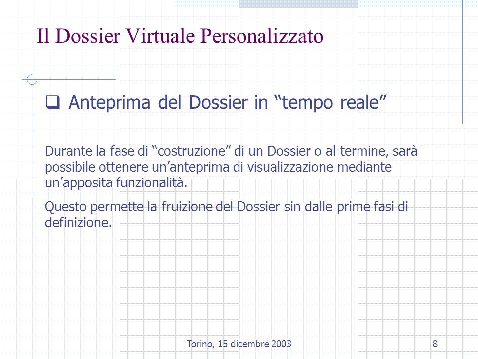 Torino, 15 dicembre 20039 Il Dossier Virtuale Personalizzato Caratteristiche Costruzione dinamica e flessibile del dossier mediante leditor integrato.