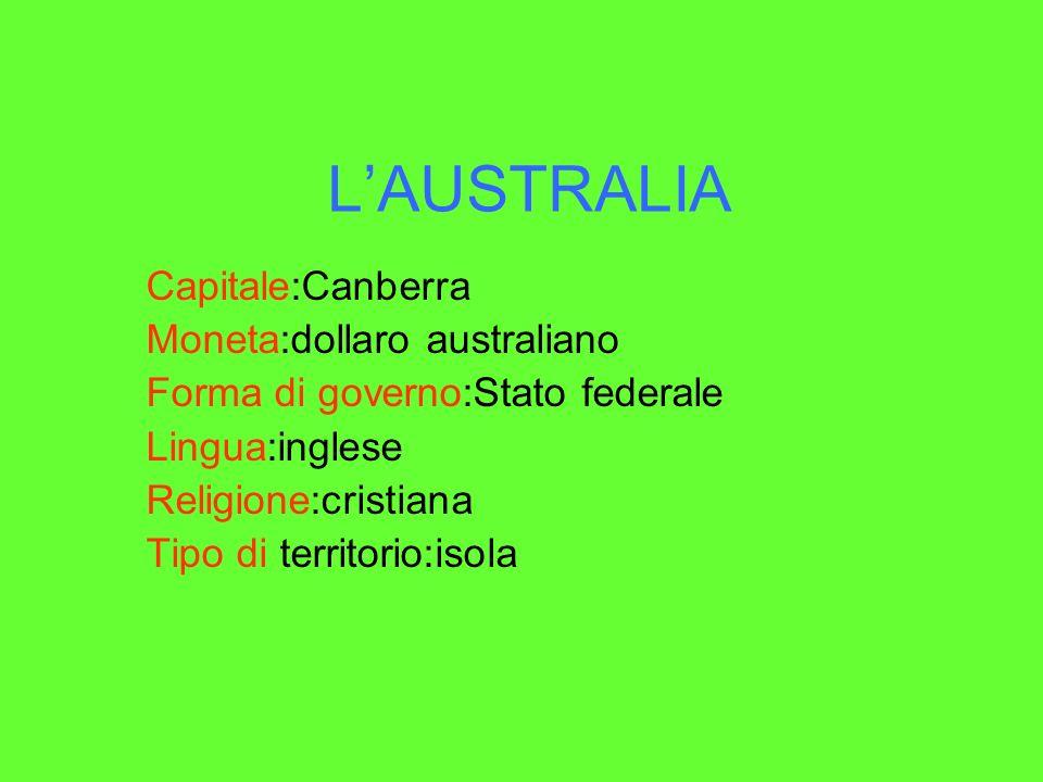 LAUSTRALIA Capitale:Canberra Moneta:dollaro australiano Forma di governo:Stato federale Lingua:inglese Religione:cristiana Tipo di territorio:isola