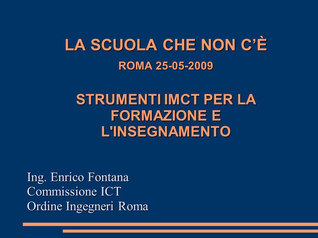 LA SCUOLA CHE NON CÈ ROMA 25-05-2009 STRUMENTI IMCT PER LA FORMAZIONE E L INSEGNAMENTO Ing.