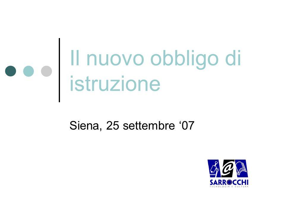 Il nuovo obbligo di istruzione Siena, 25 settembre 07
