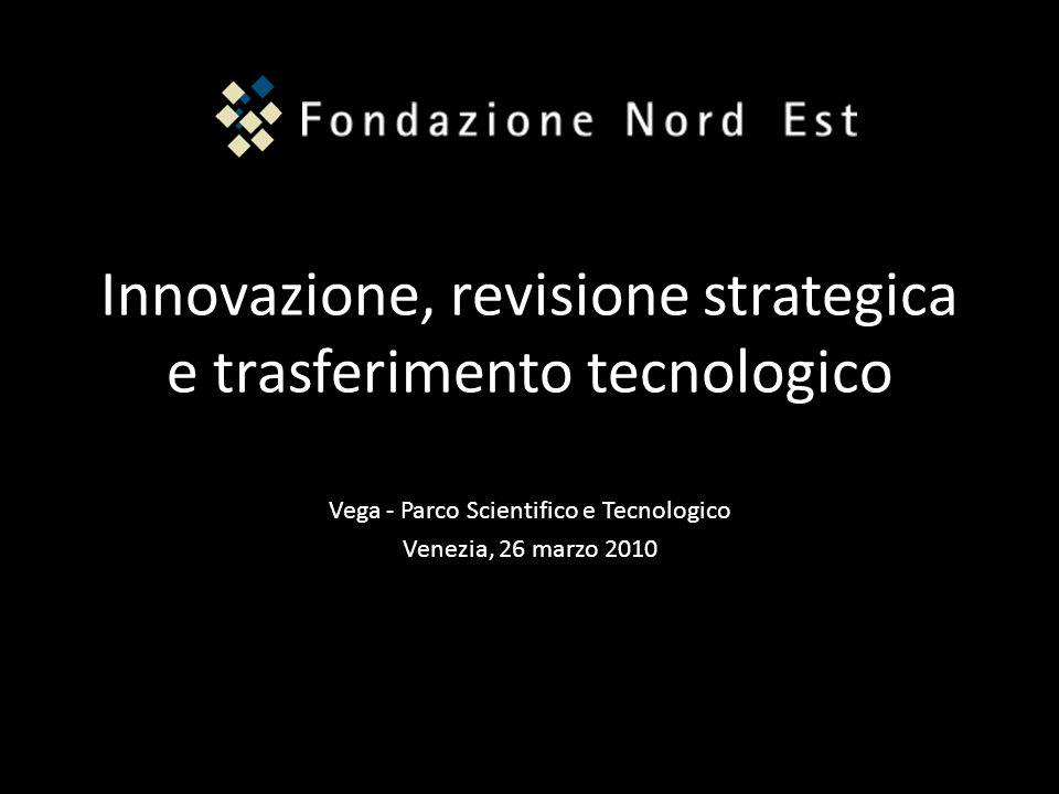 Innovazione, revisione strategica e trasferimento tecnologico Vega - Parco Scientifico e Tecnologico Venezia, 26 marzo 2010