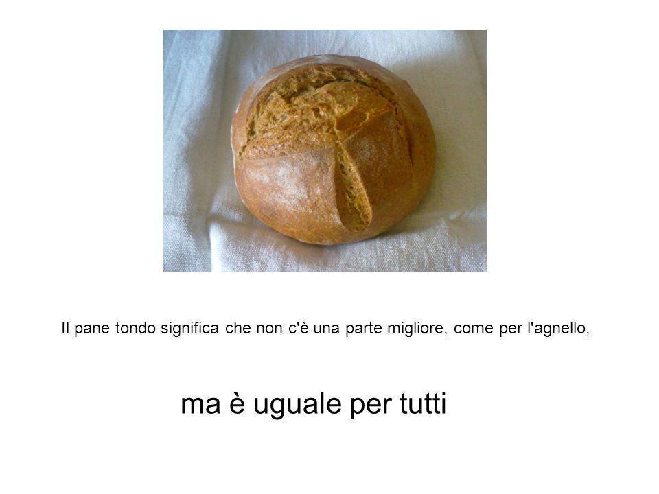 Il pane arabo è tondo ma è uguale per tutti Il pane tondo significa che non c'è una parte migliore, come per l'agnello,