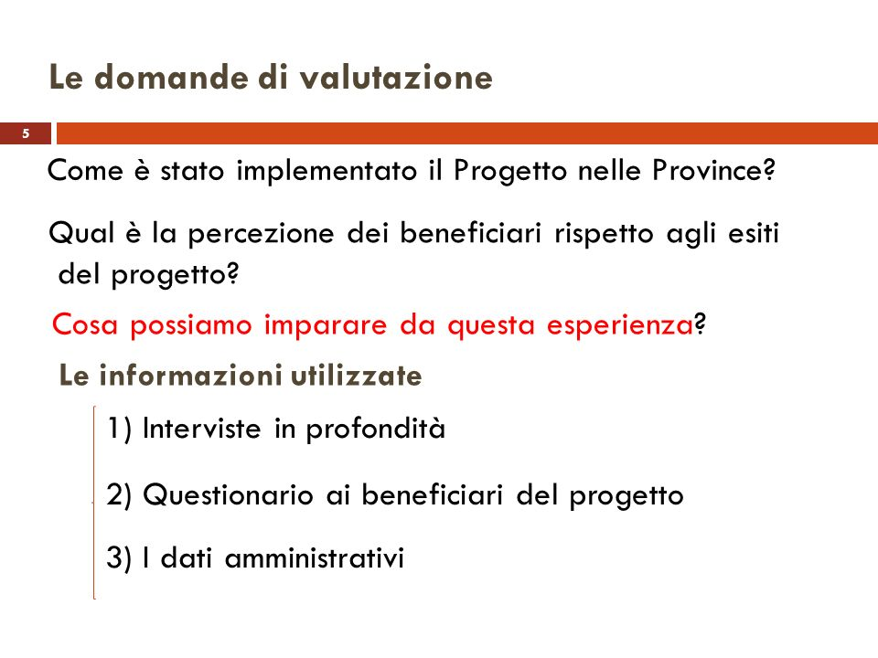 5 Le domande di valutazione Come è stato implementato il Progetto nelle Province? Le informazioni utilizzate 1) Interviste in profondità 2) Questionar