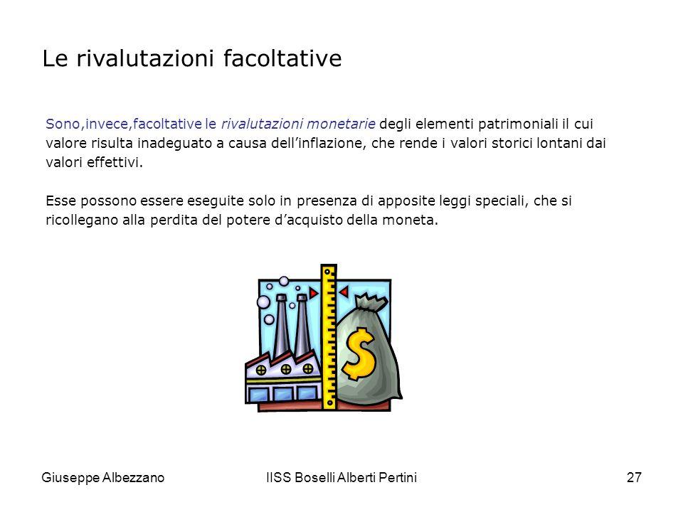 Giuseppe AlbezzanoIISS Boselli Alberti Pertini28 Esaminiamo il caso in cui un bene in precedenza svalutato debba essere rivalutato (in modo da ripristinare il valore originario), perché sono venuti meno i motivi della rettifica di valore effettuata.