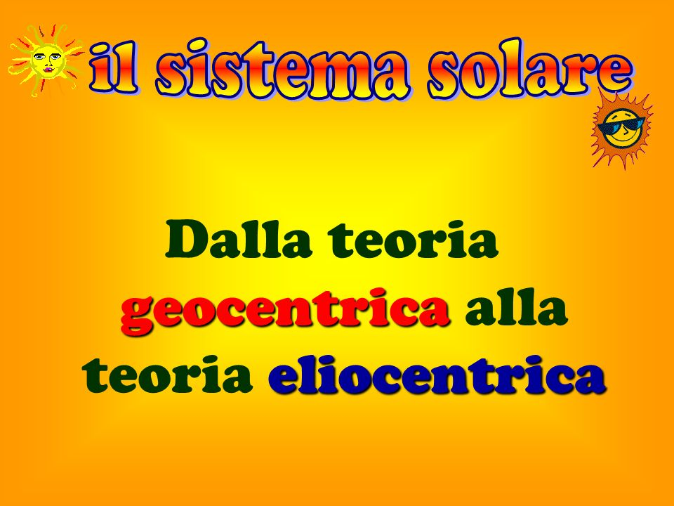 geocentrica eliocentrica Dalla teoria geocentrica alla teoria eliocentrica