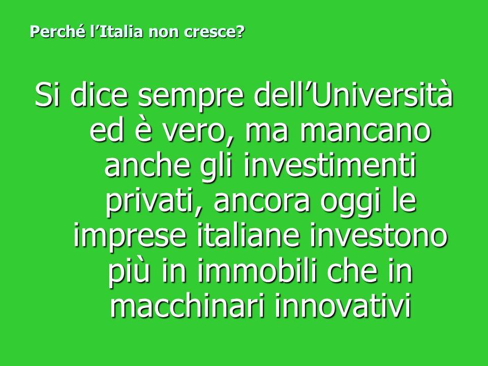 Si dice sempre dellUniversità ed è vero, ma mancano anche gli investimenti privati, ancora oggi le imprese italiane investono più in immobili che in m