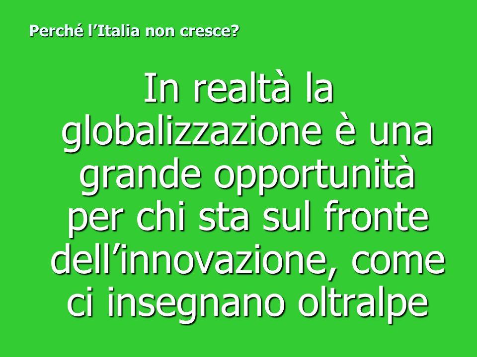 In realtà la globalizzazione è una grande opportunità per chi sta sul fronte dellinnovazione, come ci insegnano oltralpe Perché lItalia non cresce?