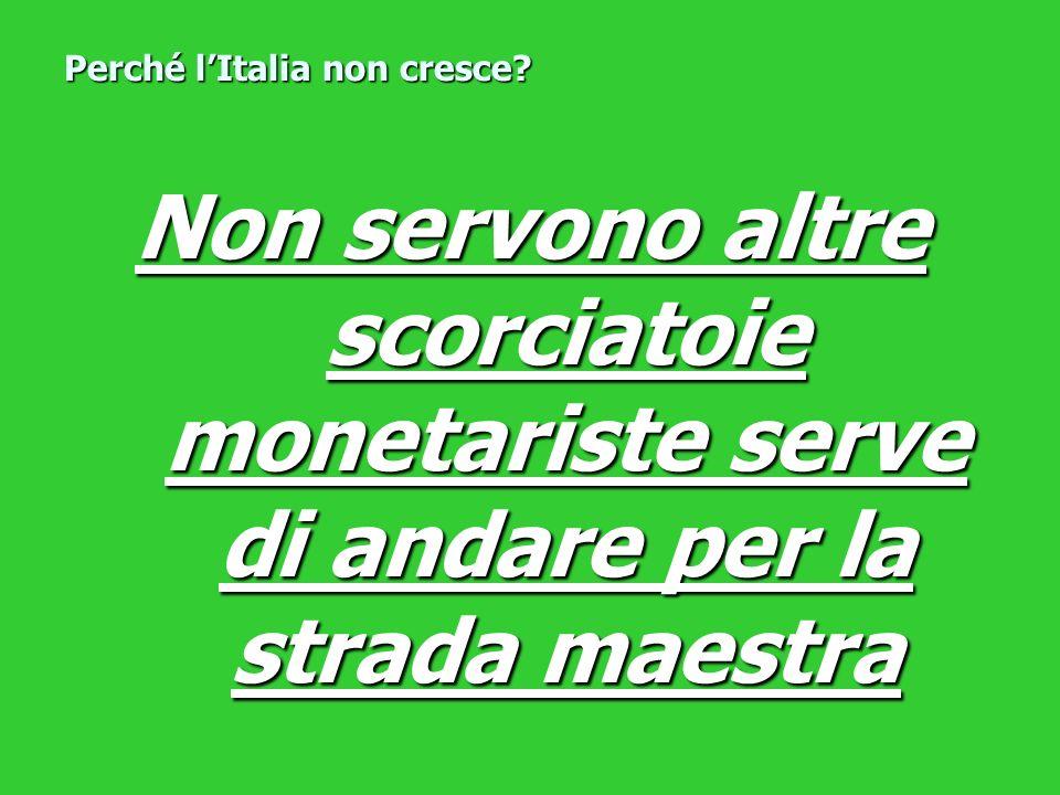 Non servono altre scorciatoie monetariste serve di andare per la strada maestra Perché lItalia non cresce?