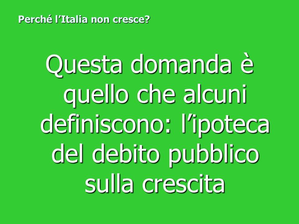 Questa domanda è quello che alcuni definiscono: lipoteca del debito pubblico sulla crescita Perché lItalia non cresce?