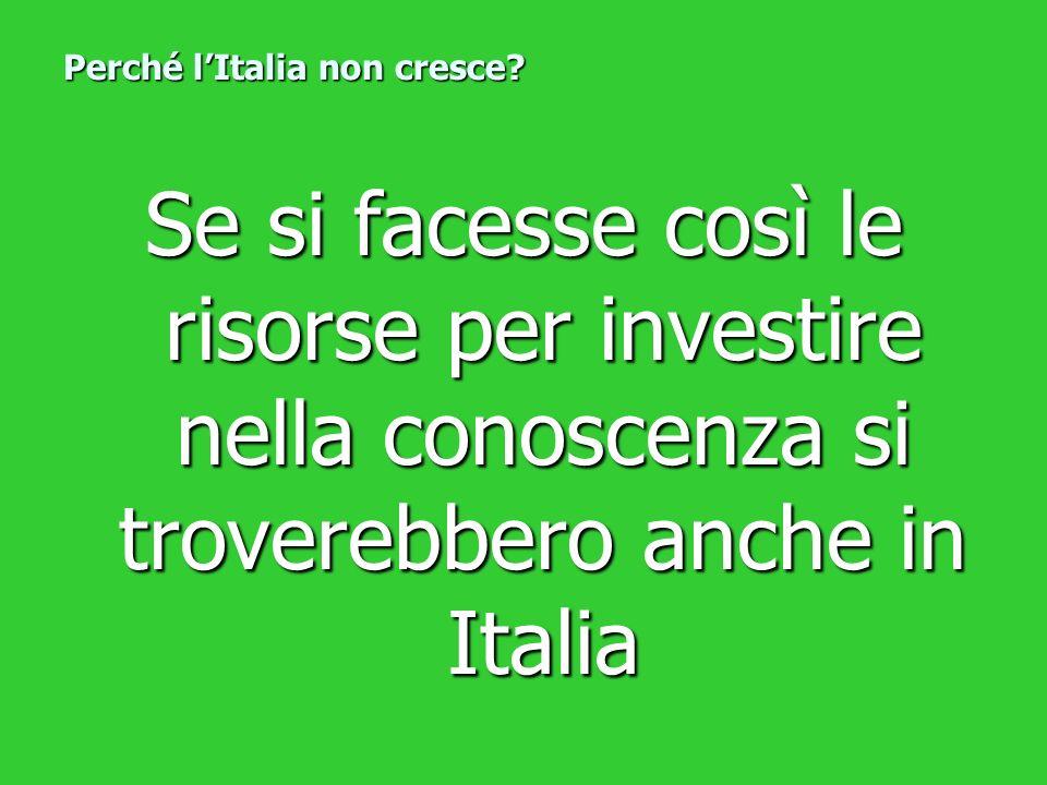Se si facesse così le risorse per investire nella conoscenza si troverebbero anche in Italia Perché lItalia non cresce?