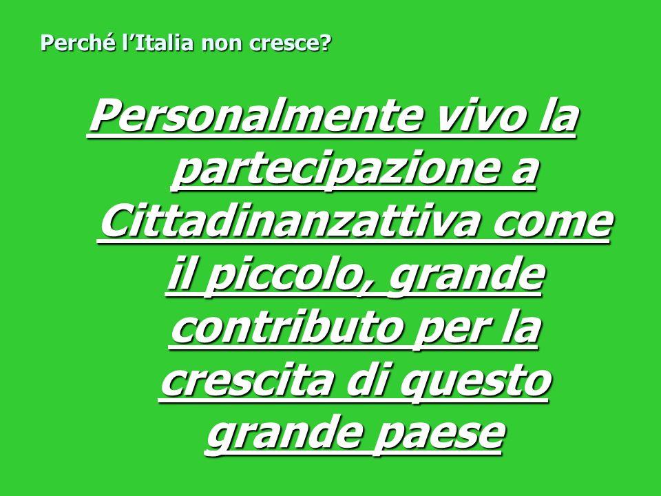 Personalmente vivo la partecipazione a Cittadinanzattiva come il piccolo, grande contributo per la crescita di questo grande paese Perché lItalia non