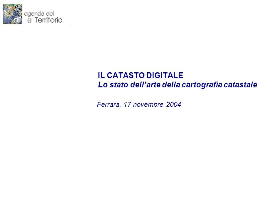 IL CATASTO DIGITALE Lo stato dellarte della cartografia catastale Ferrara, 17 novembre 2004