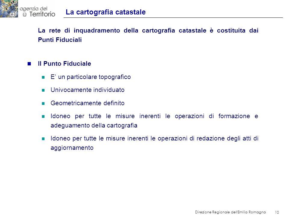 10 Direzione Regionale dell'Emilia Romagna 10 La rete di inquadramento della cartografia catastale è costituita dai Punti Fiduciali n Il Punto Fiducia