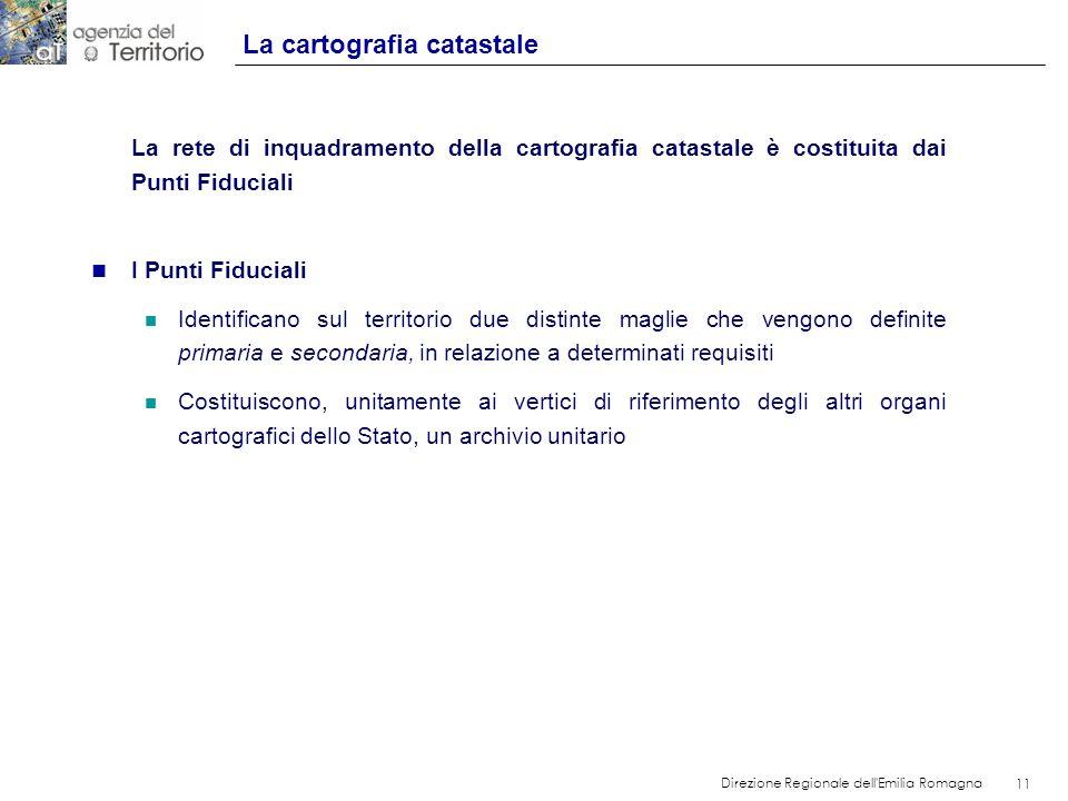 11 Direzione Regionale dell'Emilia Romagna 11 La rete di inquadramento della cartografia catastale è costituita dai Punti Fiduciali n I Punti Fiducial