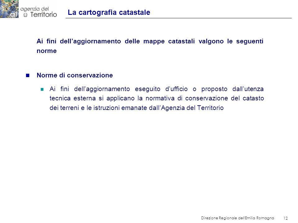 12 Direzione Regionale dell'Emilia Romagna 12 Ai fini dellaggiornamento delle mappe catastali valgono le seguenti norme n Norme di conservazione n Ai