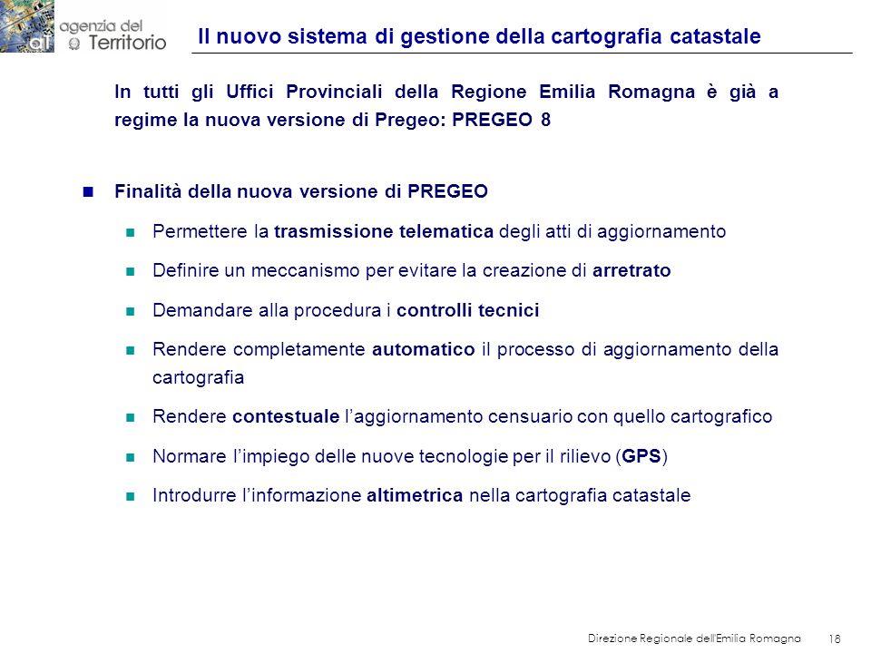 18 Direzione Regionale dell'Emilia Romagna 18 In tutti gli Uffici Provinciali della Regione Emilia Romagna è già a regime la nuova versione di Pregeo: