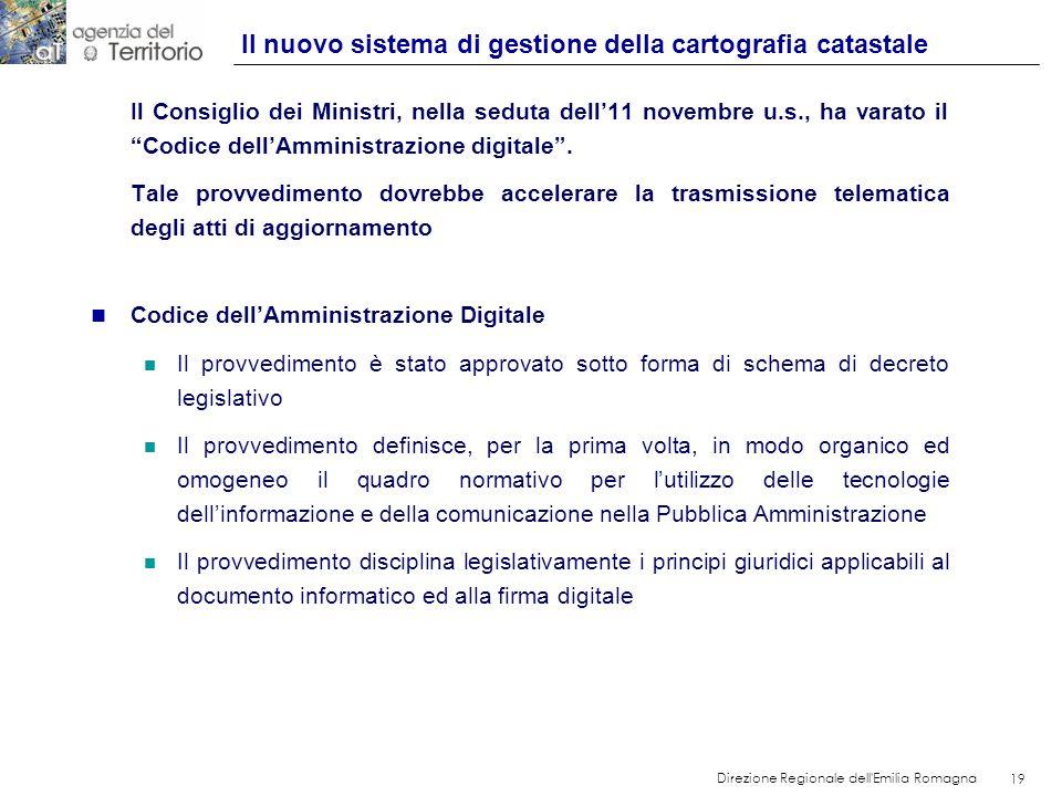 19 Direzione Regionale dell'Emilia Romagna 19 Il Consiglio dei Ministri, nella seduta dell11 novembre u.s., ha varato il Codice dellAmministrazione di