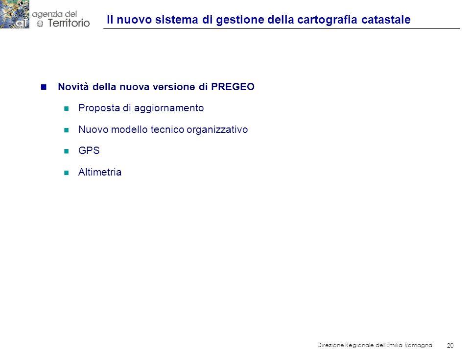 20 Direzione Regionale dell'Emilia Romagna 20 n Novità della nuova versione di PREGEO n Proposta di aggiornamento n Nuovo modello tecnico organizzativ