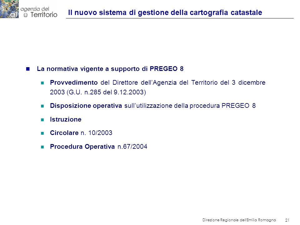 21 Direzione Regionale dell'Emilia Romagna 21 n La normativa vigente a supporto di PREGEO 8 n Provvedimento del Direttore dellAgenzia del Territorio d