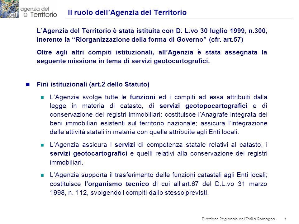 4 Direzione Regionale dell'Emilia Romagna 4 LAgenzia del Territorio è stata istituita con D. L.vo 30 luglio 1999, n.300, inerente la Riorganizzazione