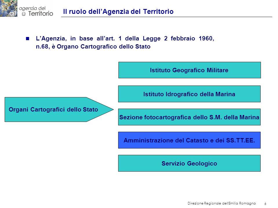 6 Direzione Regionale dell'Emilia Romagna 6 Il ruolo dellAgenzia del Territorio n LAgenzia, in base allart. 1 della Legge 2 febbraio 1960, n.68, è Org
