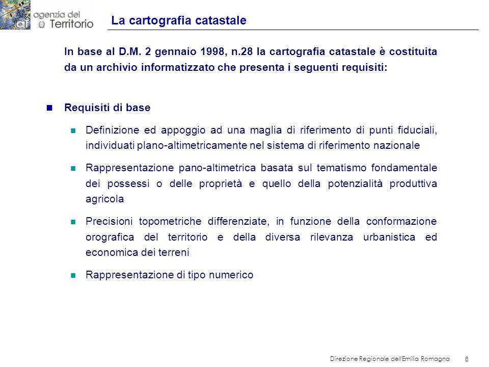 8 Direzione Regionale dell'Emilia Romagna 8 In base al D.M. 2 gennaio 1998, n.28 la cartografia catastale è costituita da un archivio informatizzato c