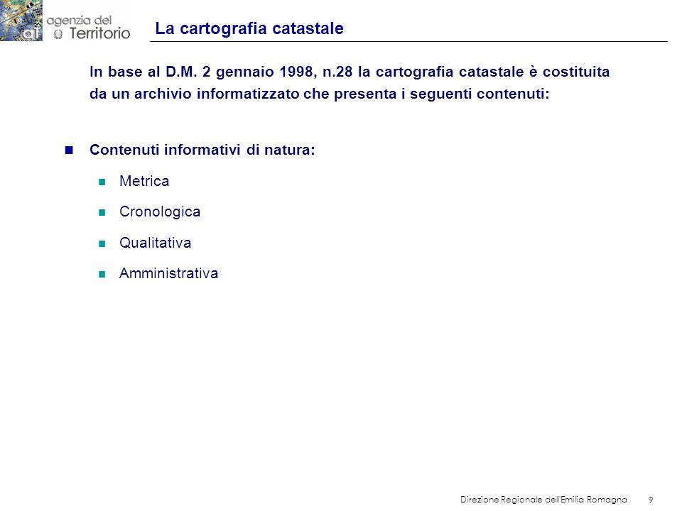 9 Direzione Regionale dell'Emilia Romagna 9 In base al D.M. 2 gennaio 1998, n.28 la cartografia catastale è costituita da un archivio informatizzato c