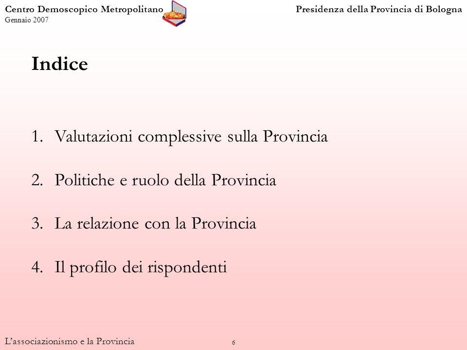 6 Indice 1.Valutazioni complessive sulla Provincia 2.Politiche e ruolo della Provincia 3.La relazione con la Provincia 4.Il profilo dei rispondenti La