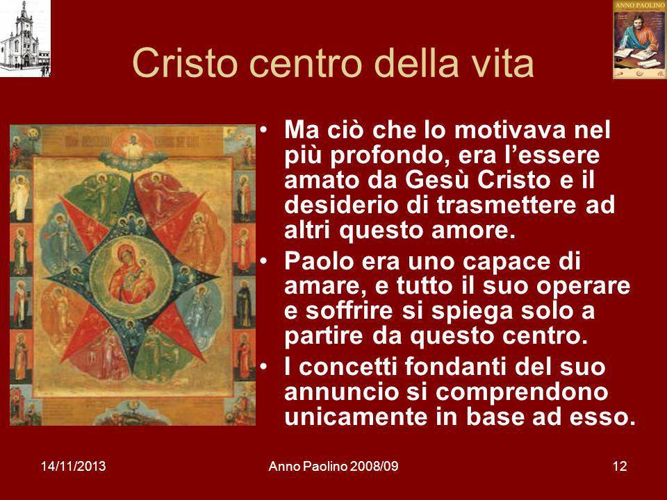 14/11/2013Anno Paolino 2008/0912 Cristo centro della vita Ma ciò che lo motivava nel più profondo, era lessere amato da Gesù Cristo e il desiderio di trasmettere ad altri questo amore.