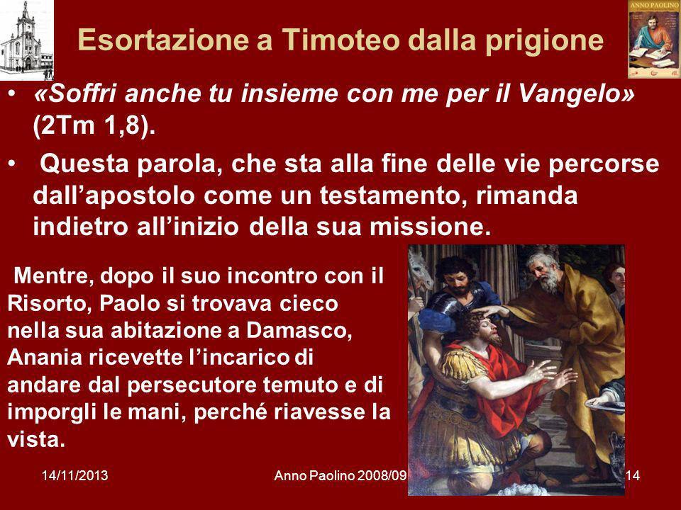 14/11/2013Anno Paolino 2008/0914 Esortazione a Timoteo dalla prigione «Soffri anche tu insieme con me per il Vangelo» (2Tm 1,8). Questa parola, che st