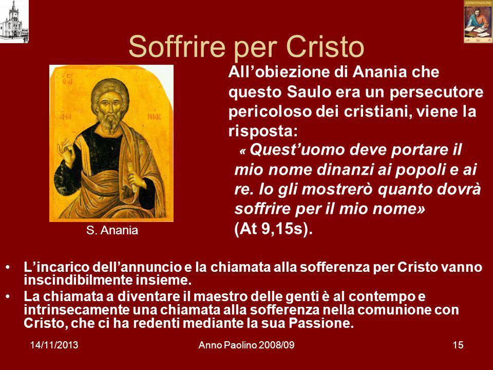 14/11/2013Anno Paolino 2008/0915 Soffrire per Cristo Lincarico dellannuncio e la chiamata alla sofferenza per Cristo vanno inscindibilmente insieme. L