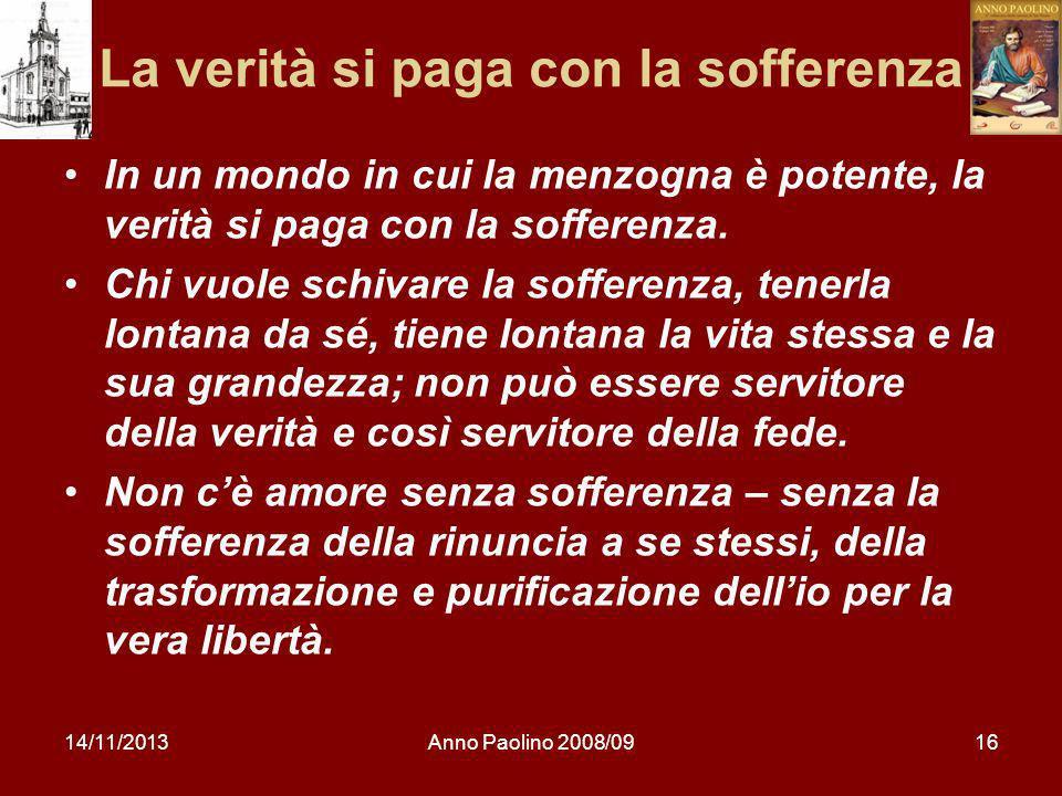 14/11/2013Anno Paolino 2008/0916 La verità si paga con la sofferenza In un mondo in cui la menzogna è potente, la verità si paga con la sofferenza. Ch