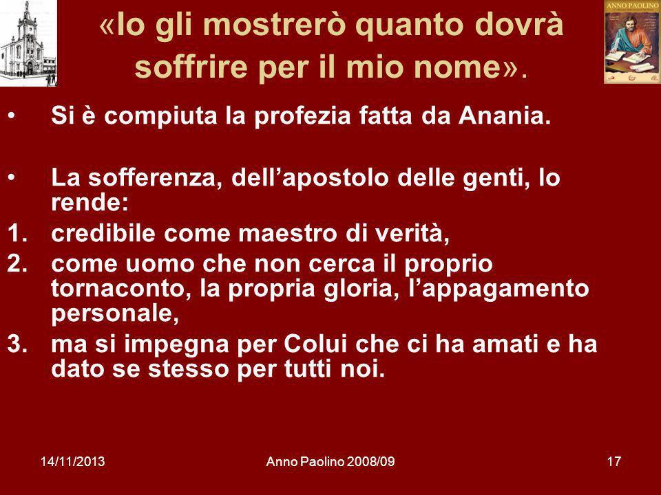 14/11/2013Anno Paolino 2008/0917 «Io gli mostrerò quanto dovrà soffrire per il mio nome». Si è compiuta la profezia fatta da Anania. La sofferenza, de